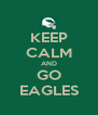 KEEP CALM AND GO EAGLES - Personalised Poster A4 size