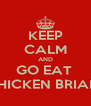 KEEP CALM AND GO EAT  CHICKEN BRIANI - Personalised Poster A4 size