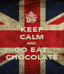 KEEP CALM AND GO EAT  CHOCOLATE - Personalised Poster A4 size