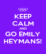 KEEP CALM AND GO EMILY HEYMANS! - Personalised Poster A4 size