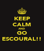 KEEP CALM AND GO ESCOURAL!! - Personalised Poster A4 size