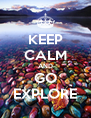 KEEP CALM AND GO EXPLORE - Personalised Poster A4 size