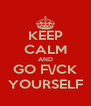 KEEP CALM AND GO F\/CK YOURSELF - Personalised Poster A4 size