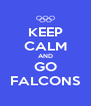 KEEP CALM AND GO FALCONS - Personalised Poster A4 size