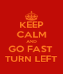 KEEP CALM AND GO FAST  TURN LEFT - Personalised Poster A4 size