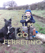 KEEP CALM AND GO FERRETING - Personalised Poster A4 size