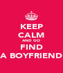 KEEP CALM AND GO FIND A BOYFRIEND - Personalised Poster A4 size