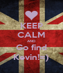 KEEP CALM AND Go find Kevin!=) - Personalised Poster A4 size