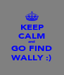 KEEP CALM and GO FIND WALLY :) - Personalised Poster A4 size