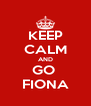 KEEP CALM AND GO  FIONA - Personalised Poster A4 size