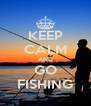 KEEP CALM AND GO FISHING - Personalised Poster A4 size