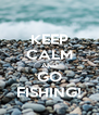 KEEP CALM AND GO FISHING! - Personalised Poster A4 size