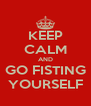 KEEP CALM AND GO FISTING YOURSELF - Personalised Poster A4 size