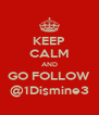 KEEP CALM AND GO FOLLOW @1Dismine3 - Personalised Poster A4 size
