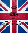 KEEP CALM AND GO FOLLOW @5MUZDALIFAH - Personalised Poster A4 size