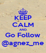 KEEP CALM AND Go Follow @agnez_me - Personalised Poster A4 size
