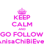 KEEP CALM AND GO FOLLOW AnisaChiBiEver - Personalised Poster A4 size