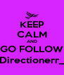 KEEP CALM AND GO FOLLOW @Directionerr_ID - Personalised Poster A4 size