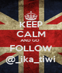 KEEP CALM AND GO  FOLLOW @_ika_tiwi - Personalised Poster A4 size
