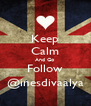 Keep Calm And Go Follow @inesdivaalya - Personalised Poster A4 size