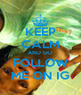 KEEP CALM AND GO FOLLOW ME ON IG - Personalised Poster A4 size