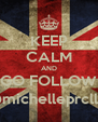 KEEP CALM AND GO FOLLOW @michelleprcllia - Personalised Poster A4 size