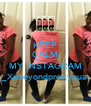 KEEP CALM AND GO FOLLOW MY INSTAGRAM _Xxbeyondprettyqua - Personalised Poster A4 size