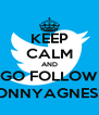 KEEP CALM AND GO FOLLOW @ONNYAGNESSA - Personalised Poster A4 size