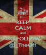 KEEP CALM and GO FOLLOW @_TheOff - Personalised Poster A4 size