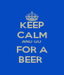 KEEP CALM AND GO FOR A BEER  - Personalised Poster A4 size