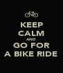 KEEP CALM AND GO FOR A BIKE RIDE - Personalised Poster A4 size