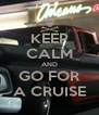 KEEP CALM AND GO FOR A CRUISE - Personalised Poster A4 size