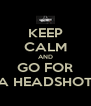 KEEP CALM AND GO FOR A HEADSHOT - Personalised Poster A4 size