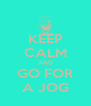 KEEP CALM AND GO FOR A JOG - Personalised Poster A4 size