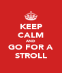 KEEP CALM AND GO FOR A STROLL - Personalised Poster A4 size