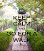 KEEP CALM AND GO FOR A WALK - Personalised Poster A4 size