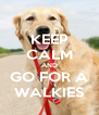 KEEP CALM AND GO FOR A WALKIES - Personalised Poster A4 size