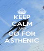 KEEP CALM AND GO FOR ASTHENIC - Personalised Poster A4 size