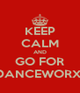 KEEP CALM AND GO FOR DANCEWORX! - Personalised Poster A4 size