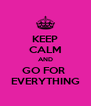 KEEP CALM AND GO FOR  EVERYTHING - Personalised Poster A4 size
