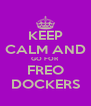 KEEP CALM AND GO FOR FREO DOCKERS - Personalised Poster A4 size