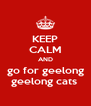 KEEP CALM AND go for geelong geelong cats  - Personalised Poster A4 size