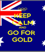 KEEP CALM AND GO FOR  GOLD - Personalised Poster A4 size