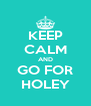 KEEP CALM AND GO FOR HOLEY - Personalised Poster A4 size
