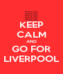 KEEP CALM AND GO FOR LIVERPOOL - Personalised Poster A4 size