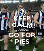 KEEP CALM AND GO FOR PIES - Personalised Poster A4 size