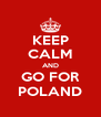 KEEP CALM AND GO FOR POLAND - Personalised Poster A4 size