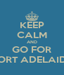 KEEP CALM AND GO FOR PORT ADELAIDE - Personalised Poster A4 size