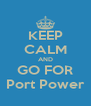 KEEP CALM AND GO FOR Port Power - Personalised Poster A4 size
