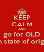 KEEP CALM AND go for QLD  in state of origin - Personalised Poster A4 size